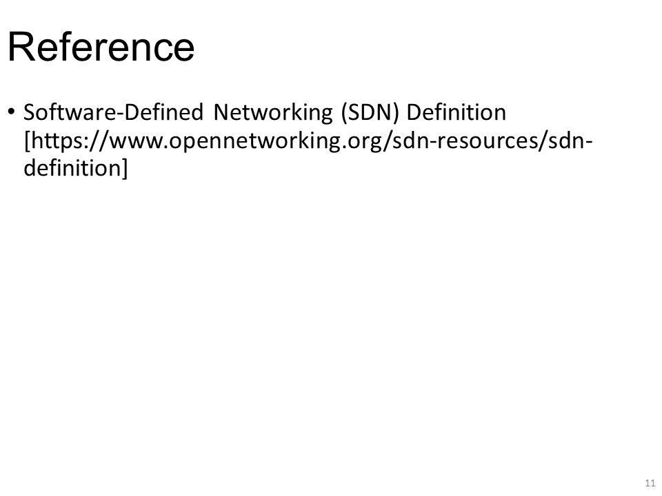 Reference Software-Defined Networking (SDN) Definition [https://www.opennetworking.org/sdn-resources/sdn- definition]